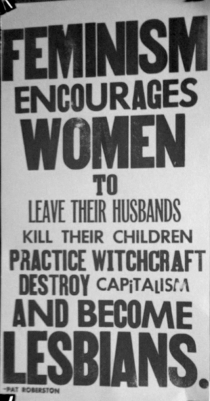 """ownly-lownly:  daisiesforprudence:  rubyreed:  A few of my favorite activities.  i like how they put capitalism in fun letters  i also like how """"lesbians"""" is huge and bolded, like that's the worst thing up there.Kill your children? Alright. That's fixable. Make some more.But becoming lesBIAN?? nO…. EVIL : FEMINISM  WOMEN  ENCOURAGES  TO  LEAVE THEIR HUSBANDS  KILL THEIR CHILDREN  PRACTICE WITCHCRAFT  DESTROY CAPITALISA  AND BECOME  LESBIANS.  PAT ROBERSTON ownly-lownly:  daisiesforprudence:  rubyreed:  A few of my favorite activities.  i like how they put capitalism in fun letters  i also like how """"lesbians"""" is huge and bolded, like that's the worst thing up there.Kill your children? Alright. That's fixable. Make some more.But becoming lesBIAN?? nO…. EVIL"""