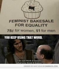 Memes, 🤖, and Sales: FEMINIST BAKE SALE  FOR EQUALITY  75 for women, $1 for men  YOU KEEPUSING THAT WORD.  I do not think it means  what you think it means  GINGERS DO HAVE SOULS DAMNLOLCOM