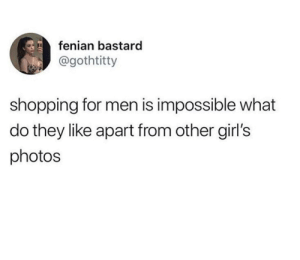 Girls, Shopping, and Photos: fenian bastard  @gothtitty  shopping for men is impossible what  do they like apart from other girl's  photos