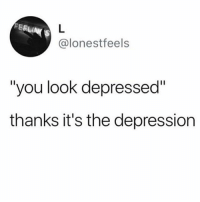 """Depression, Girl Memes, and You: FERLI  @lonestfeels  """"you look depressed""""  thanks it's the depression Thanks for noticing 👍🏿🙃"""
