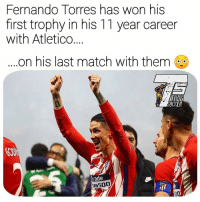 Memes, El Nino, and Match: Fernando Torres has won his  first trophy in his 11 year career  with Atletico  on his last match with them  rade  us500 El Niño ❤️ Fairytale endings ARE real 😍😍🎉