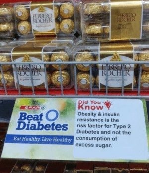 This is so fucking evil.: FERRERO  ROCHER  FERRERO  ROCHER  OCHER  RDCHIR  Did You  Know  Obesity & insulin  resistance is the  risk factor for Type 2  SPARC  Diabetes iabnd not the  consumption of  excess sugar.  Eat Healthy. Live Healthy This is so fucking evil.