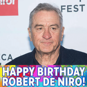 Are you wishing happy birthday to me? yes we are! happy birthday to ...: FEST  CA  HAPPY BIRTHDAY  ROBERT DE NIRO Are you wishing happy birthday to me? yes we are! happy birthday to ...
