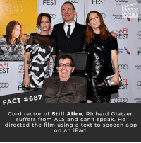 Ipad, Memes, and Movies: FEST  STILL  ALIC E  DID YOU KNOw  OVIES  American  Airlines  AFI  EST G  ican  AFI  Fl  Amer  Airl  Aud  00 F  FI G  ST  Au  Ameri  Airli  FACT #687  Co-director of Still Alice, Richard Glatzer,  suffers from ALS and can't speak. He  directed the film using a text to speech app  on an iPad Wow, this is so inspiring! 🎥 • • • • Double Tap and Tag someone who needs to know this 👇 All credit to the respective film and producers. movie movies film tv cinema fact didyouknow moviefacts cinematography screenplay director movienight hollywood netflix didyouknowmovies academyawards stillalice ALS