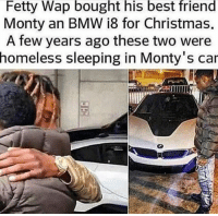 Bmw, Cars, and Fetty Wap: Fetty Wap bought his best friend  Monty an BMW i8 for Christmas.  A few years ago these two were  homeless sleeping in Monty's car damn...