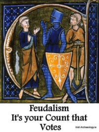 Irish, Memes, and 🤖: Feudalism.  It's your Count that  Votes  Irish Archaeology ie