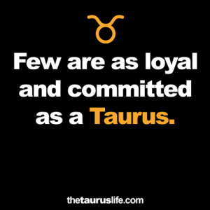 Taurus, Com, and Loyal: Few are as loyal  and committed  as a Taurus.  thetauruslife.com