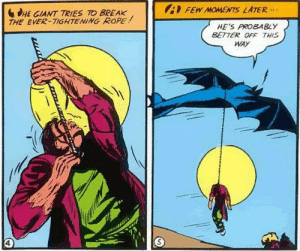 Did Batman just: FEW MOMENTS LATER  HE GIANT TRIES TO BREAK  THE EVER-TIGHTENING ROPE  HE'S PROBABLY  BETTER OFF THIS  WAY Did Batman just