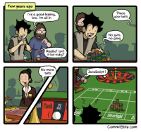 Well, shouldve known!: Few years ago  l've a good feeling,  bro. I'm all in  Place  your bets  No guts,  no glory  Really? Isnt  it too risky?  No more  bets  JavaScript!  Hash  Siverlight JS  CommitStrip.com Well, shouldve known!