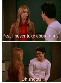Memes, 🤖, and Fez: Fez, I never joke about guns.  Oh shoot! Oh shoot!