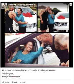 Dwayne Johnson being wholesome 3: ff  Dwayne The Rock Johnson  about 4 yeara ago  At 14 I saw my mom crying about our only car being repossessed.  This felt good.  Merry Christmas mom  3.4M  66k 59k Dwayne Johnson being wholesome 3