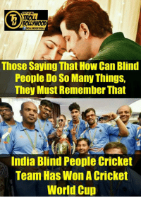 Specially Made For Haters  ..  .  #Dhondu: FFICIAL  TROLL  BOLLWOOD  Those Saying That How Can Blind  People Do So Many Things,  They Must Remember That  India Blind People Cricket  Team Has Won A Cricket  World Cup Specially Made For Haters  ..  .  #Dhondu