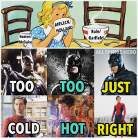 Batman, Meme, and Memes: FFLECKI  HOLLAND  Balel  Garfield  Keaton/  McGuire  ALLTHINGS HERO  T00TO UST  IT  COLDHOT RIGHT THE SWEET SPOT. (A lot of you probably don't even know who goldilocks is so this meme probably won't do to well) spiderman Batman benaffleck tomholland blackpanther infinitywar justiceleague avengers ironman