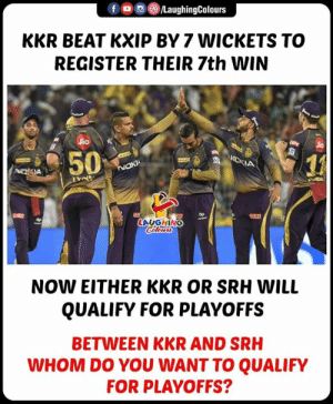 #KKRvKXIP #SRH #IPL #iplpalyoffs: FG) @iLaughingColours  KKR BEAT KXIP BY 7 WICKETS TO  REGISTER THEIR 7th WIN  Jio  1』  LAUGHING  NOW EITHER KKR OR SRH WILL  QUALIFY FOR PLAYOFFS  BETWEEN KKR AND SRH  WHOM DO YOU WANT TO QUALIFY  FOR PLAYOFFS? #KKRvKXIP #SRH #IPL #iplpalyoffs