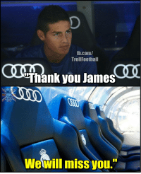 "Goodbye James Rodriguez! https://t.co/wUVqIZd1nJ: fh.com/  TrollFoothall  Thank you James  SOCC  TBALP  Wewill miss you."" Goodbye James Rodriguez! https://t.co/wUVqIZd1nJ"