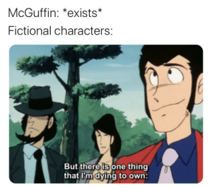 Fictional characters in your area want McGuffins now: Fictional characters in your area want McGuffins now