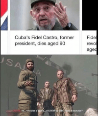 Memes, Cuba, and Fidel Castro: Fide  Cuba's Fidel Castro, former  president, dies aged 90  revO  aged  No... You killed a double... You think we didn  know of your plan? I want to play the black ops campaign again