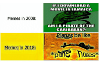 Mods be like fry fry: FIDOWNLOADA  MOVIEINJAMAICA  Memes in 2008:  AMLAPIRATE OF THE  CARIBBEAN  Memes in 2018:  loises Mods be like fry fry