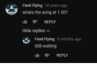 Waiting..., MeIRL, and Song: Fieel Flying 10 years ago  whats the song at 1.50?  REPLY  Hide replies A  Fieel Flying 5 months ago  Still waiting  REPLY meirl