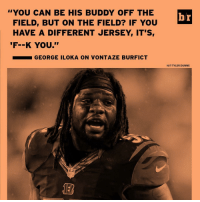 He's been fined $700k for dirty hits and cost his team the 2015 season. But none of Vontaze Burfict's teammates want him to change. (Link in bio): FIELD, BUT ON THE FIELD? IF YOU  br  YOU CAN BE HIS BUDDY OFF THE  HAVE A DIFFERENT JERSEY IT'S  'F--K YOU.''  GEORGE ILOKA ON VONTAZE BURFICT  HIT TYLER DUNNE He's been fined $700k for dirty hits and cost his team the 2015 season. But none of Vontaze Burfict's teammates want him to change. (Link in bio)