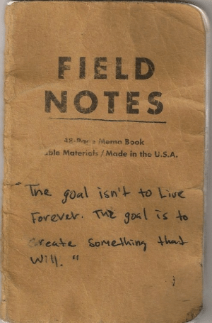 Materials: FIELD  NOTES  -Meme Book  ble Materials/Made in the U.S.A.  ine goal isn' to Liue  Forever. Tx gosl is to  reate Somehing thad  6 S