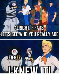 Fifa, Memes, and Sports: FIF18  ALRIGHT, FIFAIB  ALRIGHT, FIFA 18  LET'S SEE WHO YOU REALLY ARE  EA  SPORTS Tricked again!