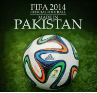 FIFA 2014  OFFICIAL FOOTBALL  MADE IN  PAKISTAN  adidas Fun fact: The Fifa world cup official ball is made in Pakistan. I would like to thank our fan Hamza Ahmed for the photo. -Gujjar Sahab