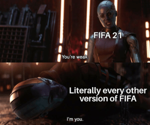 Lemme stitspost: FIFA 21  You're weak.  Literally every other  version of FIFA  I'm you. Lemme stitspost