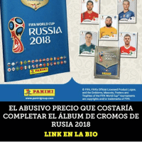 Fifa, Memes, and World Cup: FIFA WORLD CUP  RUSSIA  2018  RUSSI  2018  09000  O FIFA FIFA's Official Licensed Product Logos,  and the Emblems, Mascots, Posters and  Trophies of the FIFA World Cup tournaments  are  www.paninigroup.com  and/or  of FIFA  EL ABUSIVO PRECIO QUE COSTARÍA  COMPLETAR EL ÁLBUM DE CROMOS DE  RUSIA 2018  LINK EN LA BIO El abusivo precio que costaría completar el álbum de cromos de Rusia 2018 album caro cromos panini precio sobres memedeportes https:-www.memedeportes.com-futbol-el-abusivo-precio-que-costaria-completar-el-album-de-cromos-de-rusia-2018