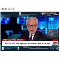 "Bruh, cnn.com, and Florida Man: FIGHT ME IRL  IG OTHEHOODSFINEST  CC  elated  LIVE Nune With Ebola  Leaving Dalas Hospital  DEVELOPING STORY  Florida man dies trying to ""square-up"" with hurricane  CNN  -01:56 130 Bruh 😂😂@hoodsfinestclips"