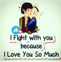 Fight with you  because  I Love You So Much
