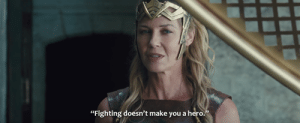 """Queen, Wonder Woman, and Thanos: """"Fighting doesn't make you a hero."""" In Wonder Woman (2017), Queen Hippopotamus says """"Fighting doesn't make you a hero."""" This is because fighting might make you a villain too, as evidenced by Thanos."""