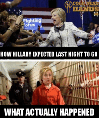 Memes, Cold, and 🤖: Fighting  for us  HOW HILLARY EXPECTED LAST NIGHTTO GO  Nh LOCK HER UP! Cold Dead Hands