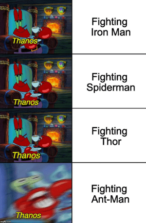 """Thor, Thanos, and Ant Man: Fighting  ron Man  Thanos  Fighting  Spidermain  Thanos  Fighting  Thor  Thanos  Fighting  Ant-Man  Thanos """"Ant-Man, what are you doing!?"""""""