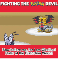 FIGHTING THE PokéNo DEVIL  Bow before  me for I am Giratina!  Ruler of the Distortion World! Bow before Girlytina!
