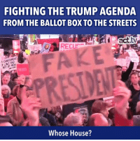 Fake, Memes, and Streets: FIGHTING THE TRUMP AGENDA  FROM THE BALLOT BOX TO THE STREETS  0RECU  FAKE  Whose House? Americans took to the streets to protect Robert Mueller's investigation. It was an amazing show of resistance.