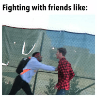 Dank, Friends, and Video: Fighting with friends like: This video is so different with the sound on. 😂