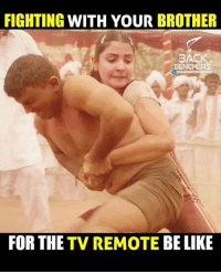 tv remote: FIGHTING WITH YOUR BROTHER  BACK  BENCHERS  FOR THE  TV REMOTE BE LIKE