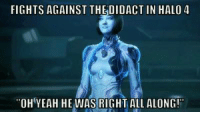 """Dammit Cortana!  -OperationTorpedo: FIGHTS AGAINST THEDIDACT IN HALO 4  """"OH YEAH HE WAS RIGHT  ALL ALONG! Dammit Cortana!  -OperationTorpedo"""