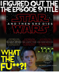 "Looks the ""The Last Jedi"" anyway you want. Luke might die and she's the last. Or THEY are the last Jedi. It's just a silly meme, don't take it personal . . . starwars starwarsrebels rey thelastjedi starwarsthelastjedi lukeskywalker darthvader darthmaul daisyridley batman superman wonderwoman aquaman justiceleague darkseid theflash flash reverseflash kidflash savitar flashpoint greenarrow arrow greenlantern supergirl suicidesquad joker harleyquinn deadshot deathstroke: FIGURED OUT THE  THE EPISODE 9TITLE  A. N D T H E N: S. H E DI E S  MARKS  ESTAR  STAR STAR  THE FORCE A WA KEN S THE  L A S T  JE.D  AND THE N S HE D  I E S  WARS WARS AM MARS  WHAT  THE  COMIC  FU**?!  IG INERDY COMIC. MEMES Looks the ""The Last Jedi"" anyway you want. Luke might die and she's the last. Or THEY are the last Jedi. It's just a silly meme, don't take it personal . . . starwars starwarsrebels rey thelastjedi starwarsthelastjedi lukeskywalker darthvader darthmaul daisyridley batman superman wonderwoman aquaman justiceleague darkseid theflash flash reverseflash kidflash savitar flashpoint greenarrow arrow greenlantern supergirl suicidesquad joker harleyquinn deadshot deathstroke"