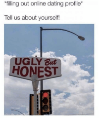 Online dating: filling out online dating profile  Tell us about yourself!  UGLY But  HONEST