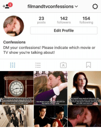 Memes, 🤖, and Supergirl: filmandtvconfessions v  142  23  154  following  followers  posts  Edit Profile  Confessions  DM your confessions! Please indicate which movie or  TV show you're talking about!  just rewotched the Peter Pon dsney movie and  Olove supergirl soooo much and I ship sanvers like  recognized thot the Big Ben shows the time at the  cray. But there aretimes when I can see a little bit of  Lexie Grey in Alex Danver character and it hurts my  beginnig of the movie and it'3quarterposteights.  Rigs together my heart  crying.  soul little more every time.  Just as in the pllot ofonce upon a time MAKE SURE TO FOLLOW MY CONFESSION ACCOUNT @filmandtvconfessions AND DM ME CONFESSIONS!!