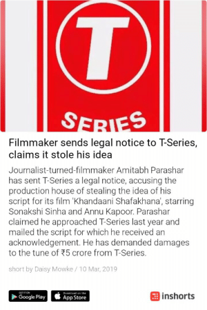 Original content smh, can we copystrike t-series.: Filmmaker sends legal notice to T-Series,  claims it stole his idea  Journalist-turned-filmmaker Amitabh Parashar  has sent T-Series a legal notice, accusing the  production house of stealing the idea of his  script for its film 'Khandaani Shafakhana, starring  Sonakshi Sinha and Annu Kapoor. Parashar  claimed he approached T-Series last year and  mailed the script for which he received an  acknowledgement. He has demanded damages  to the tune of 75 crore from T-Series.  short by Daisy Mowke/10 Mar, 2019  GET IT ON  Download on the  Google Play  邨App Store  inshorts Original content smh, can we copystrike t-series.