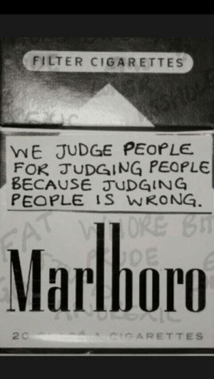 judging: FILTER CIGARETTES  WE JUDGE PEOPLE  FOR JUDGING PEOPLE  BECAUSE JUDGING  PEOPLE IS WRONG  Marlboro  2 c  CARETTES