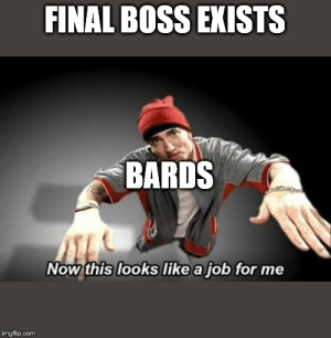 HAPP NEW YEARS MAY ALL YOUR ROLES BE NAT20S !!!!!: FINAL BOSS EXISTS  BARDS  Now this looks like a job for me  imgflip.com HAPP NEW YEARS MAY ALL YOUR ROLES BE NAT20S !!!!!
