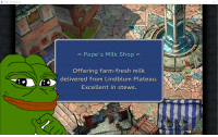 Bought FFIX on steam found rare pepe in code.: FINAL FANTASY D  Pepe's Milk Shop  Offering farm-fresh milk  e.NA delivered from Lindblum Plateau.  Excellent in stews Bought FFIX on steam found rare pepe in code.