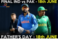 Fathers Day, Memes, and Wiki: FINAL IND vs PAK 18th JUNE  WIKI  SPOR  AKISTA  FATHER'S DAY  18th JUNE On father's day it will be again proved, #BaapBaapHotaHai !