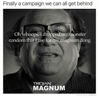 Condom, Monster, and Dank Memes: Finally a campaign we can all get behind  adam the creato  Oh whoops/I dropped my monster  condom that Luse for my magnum dong.  TROJAN  MAGNUM  MOHUS I'm sold @adam.the.creator