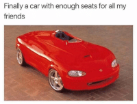 Friends, MeIRL, and Car: Finally a car with enough seats for all my  friends Meirl