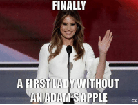 Apple, Memes, and Appl: FINALLY  A FIRST LADY WITHOUT  AN ADAM APPLE  CR Ron